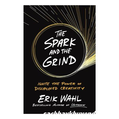 Review sách The Spark And The Grind: Ignite The Power Of Disciplined Creativity